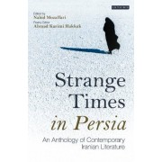 Strange Times In Persia: An Anthology Of Contemporary Iranian Literature