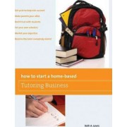 How to Start a Home-Based Tutoring Business by Beth Lewis