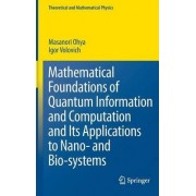 Mathematical Foundations of Quantum Information and Computation and Its Applications to Nano- and Bio-systems by Masanori Ohya
