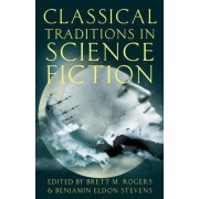 Classical Traditions in Science Fiction by Assistant Professor of Classics Brett M Rogers