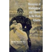 Memories of Madagascar and Slavery in the Black Atlantic by Wendy Wilson-Fall