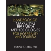 Handbook of Marketing Research Methodologies for Hospitality and Tourism by Ronald A. Nykiel