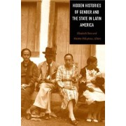 Hidden Histories of Gender and the State in Latin America by Elizabeth W. Dore