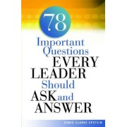 78 Important Questions Every Leader Should Ask and Answer by Chris Clarke-Epstein