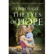 Through the Eyes of Hope: Love More, Worry Less, and See God in the Midst of Your Adversity, Hardcover