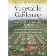 Vegetable Gardening for Organic and Biodynamic Growers by Joel Morrow