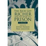Rich Get Richer and the Poor Get Prison by Jeffrey H. Reiman