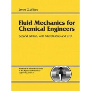 Fluid Mechanics for Chemical Engineers with Microfluidics and Cfd by James O. Wilkes