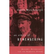 An Ethics of Remembering by Edith Wyschogrod
