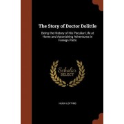 The Story of Doctor Dolittle: Being the History of His Peculiar Life at Home and Astonishing Adventures in Foreign Parts