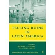 Telling Ruins in Latin America by Michael J. Lazzara