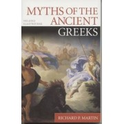 Myths of the Ancient Greeks by Richard P. Martin