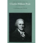 The Selected Papers of Charles Willson Peale and His Family: The Autobiography of Charles Willson Peale Volume 5 by Charles Willson Peale