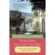 From Here, You Can't See Paris by Michael S Sanders