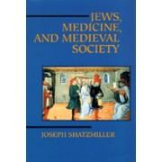 Jews, Medicine and Medieval Society by Joseph Shatzmiller