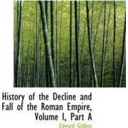History of the Decline and Fall of the Roman Empire, Volume I, Part a by Edward Gibbon