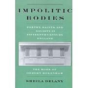 Impolitic Bodies by Sheila Delany