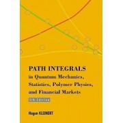 Path Integrals In Quantum Mechanics, Statistics, Polymer Physics, And Financial Markets (5th Edition) by Hagen Kleinert