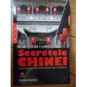 Secretele Chinei Ascensiunea Unei Noi Superputeri Mondiale - John Farndon