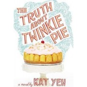 The Truth about Twinkie Pie by Kat Yeh