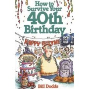 How to Survive Your 40th Birthday by Bill Dodds
