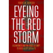 Eyeing the Red Storm: Eisenhower and the First Attempt to Build a Spy Satellite