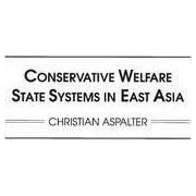 Conservative Welfare State Systems in East Asia by Christian Aspalter