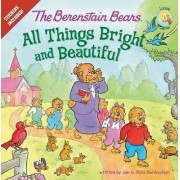 The Berenstain Bears: All Things Bright and Beautiful by Jan Berenstain