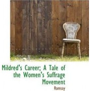 Mildred's Career; A Tale of the Women's Suffrage Movement by Ramsay