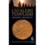 Cavalerii Templieri Misterul dezvaluit - Alan Butler Stephen Dafoe