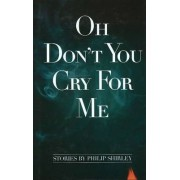Oh Don't You Cry for Me by Philip Shirley