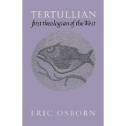Tertullian, First Theologian of the West by Eric Osborn
