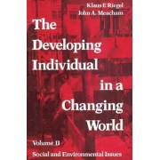 The Developing Individual in a Changing World: Social and Environment Issues v. 2 by John A. Meacham