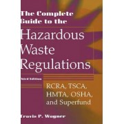 The Complete Guide to Hazardous Waste Regulations by T.P. Wagner