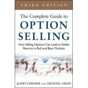 The Complete Guide to Option Selling: How Selling Options Can Lead to Stellar Returns in Bull and Bear Markets by James Cordier