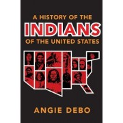A History of the Indians of the United States by Angie Debo
