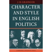 Character and Style in English Politics by J.H. Grainger