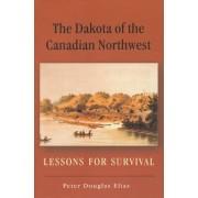 The Dakota of the Canadian Northwest by Peter Douglas Elias