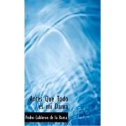 Antes Que Todo Es Mi Dama by Pedro Calderon de la Barca