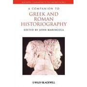 A Companion to Greek and Roman Historiography by John M. Marincola