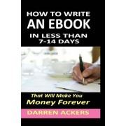 How to Write a Non Fiction eBook in 7 -14 Days That Will Make You Money Forever