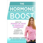 The Hormone Boost: How to Power Up Your Six Essential Hormones for Strength, Energy, and Weight Loss