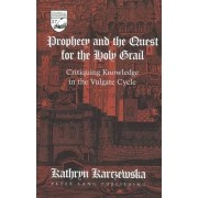 Prophecy and the Quest for the Holy Grail by Kathryn Karczewska