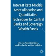 Interest Rate Models, Asset Allocation and Quantitative Techniques for Central Banks and Sovereign Wealth Funds by Arjan Bastiaan Berkelaar