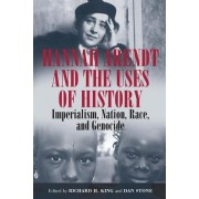 Hannah Arendt and the Uses of History by Richard H. King