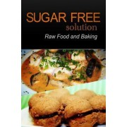 Sugar-Free Solution - Raw Food and Baking by Sugar-Free Solution 2 Pack Books