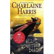 All Together Dead: Southern Vampire Mysteries Bk. 7 by Charlaine Harris