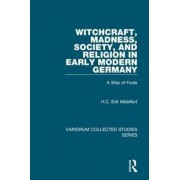 Witchcraft, Madness, Society, and Religion in Early Modern Germany by H. C. Erik Midelfort