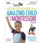 How To Raise An Amazing Child the Montessori Way(Tim Seldin)