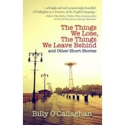 The Things We Lose, The Things We Leave Behind by Billy O'Callaghan